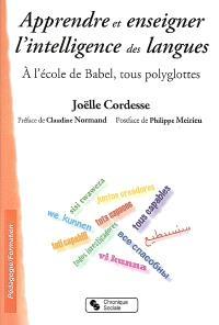 Apprendre et enseigner l'intelligence des langues : à l'école de Babel, tous polyglottes