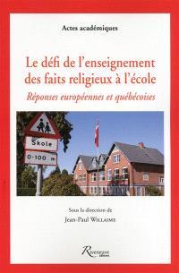 Le défi de l'enseignement des faits religieux à l'école : réponses européennes et québécoises