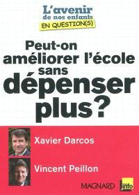 Peut-on améliorer l'école sans dépenser plus ? : entretiens croisés de Xavier Darcos et de Vincent Peillon