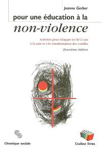 Pour une éducation à la non-violence : activités pour éduquer les 8-12 ans à la paix et à la transformation des conflits