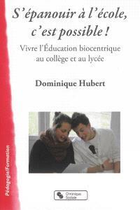 S'épanouir à l'école, c'est possible ! : vivre l'éducation biocentrique au collège et au lycée