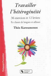 Travailler l'hétérogénéité : 36 exercices et 12 leviers : en classes de langues et ailleurs