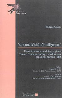 Vers une laïcité d'intelligence ? : l'enseignement des faits religieux comme politique publique d'éducation depuis les années 1980