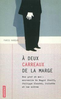 A deux carreaux de la marge : mon prof et moi : souvenirs de Magyd Cherfi, Philippe Claudel, Juliette et les autres
