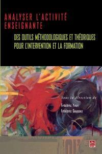 Analyser l'activité enseignante  : des outils méthodologiques et théoriques pour l'intervention et la formation
