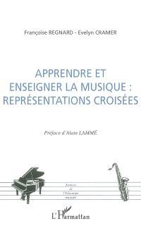 Apprendre et enseigner la musique : représentations croisées : actes des 3es et 4es Journées francophones de recherche en éducation musicale