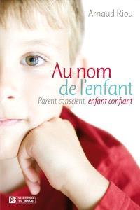 Au nom de l'enfant  : parents conscients, enfants confiants