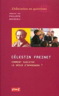 Célestin Freinet, comment susciter le désir d'apprendre ?