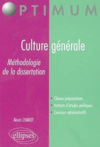 Culture générale, méthodologie de la dissertation : classes préparatoires, instituts d'études politiques, concours administratifs