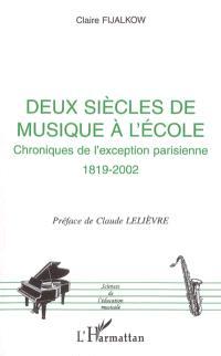 Deux siècles de musique à l'école, chroniques de l'exception parisienne : 1819-2002