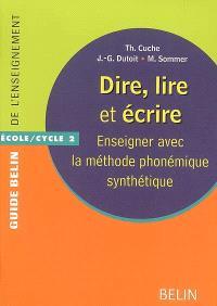 Dire, lire et écrire : enseigner avec la méthode phonémique synthétique : école-cycle 2
