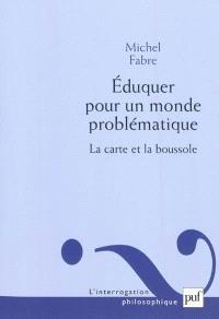Eduquer pour un monde problématique : la carte et la boussole