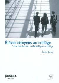 Elèves citoyens au collège : guide des électrices, des électeurs et des délégués au collège