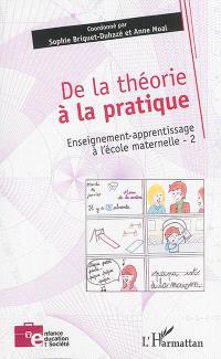 Enseignement-apprentissage à l'école maternelle. Volume 2, De la théorie à la pratique