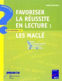 Favoriser la réussite en lecture : Les Maclé, modules d'approfondissement des compétences en lecture-écriture : école élémentaire-6e