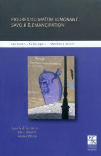 Figures du maître ignorant : savoir & émancipation