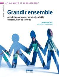Grandir ensemble  : activités pour enseigner des habiletés de résolution de conflits