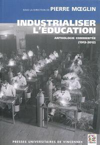 Industrialiser l'éducation : anthologie commentée (1913-2012)