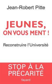 Jeunes, on vous ment ! : reconstruire l'Université