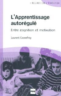 L'apprentissage autorégulé : entre cognition et motivation : déontologie et identité