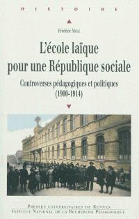 L'école laïque pour une République sociale : controverses pédagogiques et politiques (1900-1914)