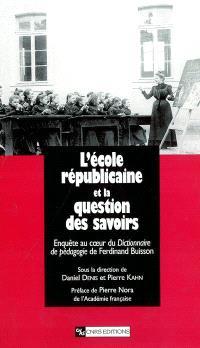 L'école républicaine et la question des savoirs : enquête au coeur du Dictionnaire de pédagogie de Ferdinand Buisson