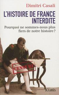 L'histoire de France interdite : pourquoi ne sommes-nous plus fiers de notre histoire ?