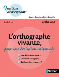 L'orthographe vivante : pour une évolution raisonnée : cycles 2-3