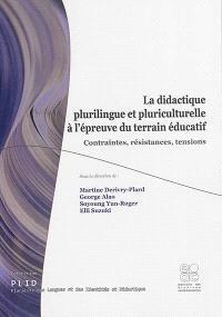 La didactique plurilingue et pluriculturelle à l'épreuve du terrain éducatif : contraintes, résistances, tensions