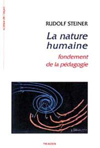 La nature humaine : fondement de la pédagogie : 14 conférences faites à Stuttgart du 21 août au 5 septembre 1919 à l'occasion de la fondation de l'école Waldorf