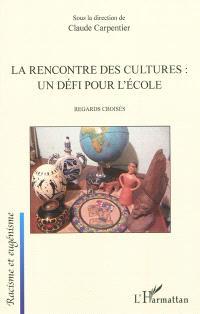 La rencontre des cultures, un défi pour l'école : regards croisés