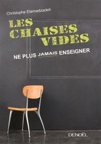 Les chaises vides : ne plus jamais enseigner