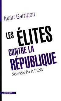 Les élites contre la République : histoire et mutations de Sciences Po et de l'ENA