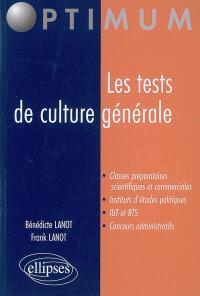 Les tests de culture générale : classes préparatoires scientifiques et commerciales, instituts d'études politiques, IUT et BTS, concours administratifs