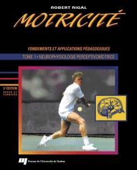 Motricité humaine. Volume 1, Neurophysiologie perceptivomotrice  : fondements et applications pédagogiques