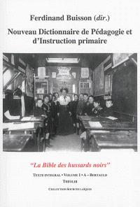 Nouveau dictionnaire de pédagogie et d'instruction primaire : la bible des hussards noirs : texte intégral. Volume 01, A-Bertauld