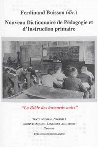 Nouveau dictionnaire de pédagogie et d'instruction primaire : la bible des hussards noirs : texte intégral. Volume 06, Jardin d'enfants-Logement des maîtres