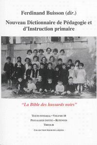 Nouveau dictionnaire de pédagogie et d'instruction primaire : la bible des hussards noirs : texte intégral. Volume 10, Pestalozzi (suite)-Retenues