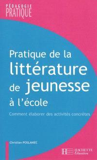 Pratique de la littérature de jeunesse à l'école : comment élaborer des activités concrètes