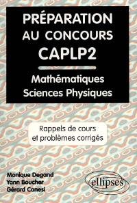 Préparation au concours CAPL P2 : rappels de cours et problèmes corrigés de mathématiques, physique et chimie