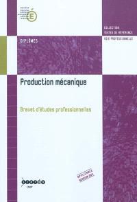 Production mécanique : brevet d'études professionnelles : arrêté de création du 28 juillet 2009 et annexes, 1re session 2011, 1re édition 2010