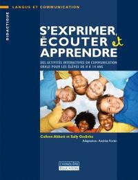 S'exprimer, écouter et apprendre  : des activités interactives en communication orale pour les élèves de 8 à 14 ans