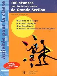 100 séances pour toute une année de grande section : maîtrise de la langue, activités physiques, mathématiques, activités scientifiques et technologiques