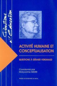 Activité humaine et conceptualisation : questions à Gérard Vergnaud