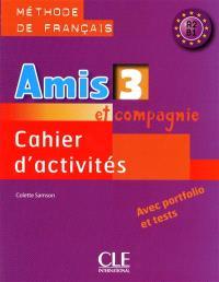 Amis et compagnie 3 : méthode de français A2-B1 : cahier d'activités