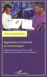 Apprendre à s'informer et communiquer : l'apprentissage documentaire au CDI (centre de documentation et d'information)