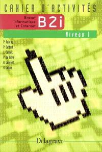 B2i brevet d'informatique et Internet niveau 1 : cahier d'activités