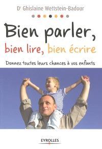 Bien parler, bien lire, bien écrire : donnez toutes leurs chances à vos enfants