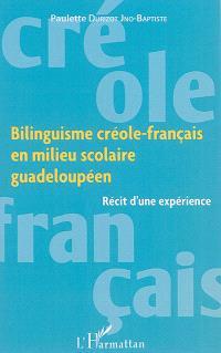 Bilinguisme créole-français en milieu scolaire guadeloupéen : récit d'une expérience