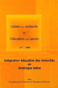 Cahiers de la recherche sur l'éducation et les savoirs. n° 7, Intégration éducative des minorités en Amérique latine